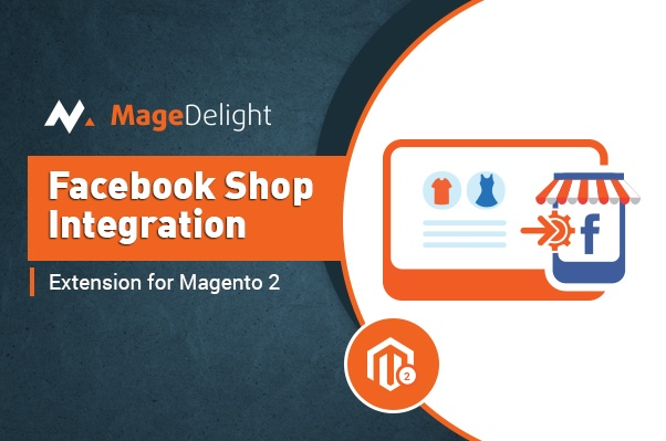 Magedelight Magento Extension: Facebook Shop Integration Magento 2 Extension