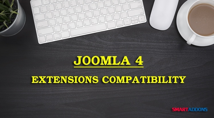 SmartAddons Joomla News: Joomla 4 Extensions Compatibility! Stay Updated with Us