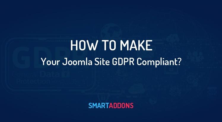 Joomla News: How to Make Your Joomla Site GDPR Compliant?