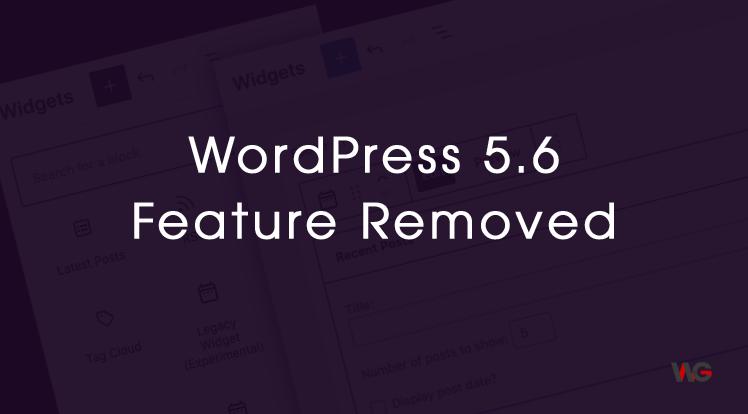 WordPress News: Widgets Screen Removed from WordPress 5.6 Release Features