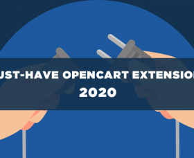 News OpenCart: Best 7 Must-have OpenCart Extensions in 2020