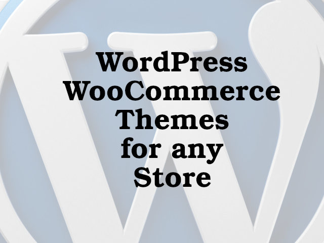 WordPress News: WordPress WooCommerce Themes for any Store