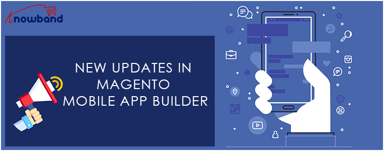 Magento News: New Updates in Magento Mobile App Builder | KnowBand News